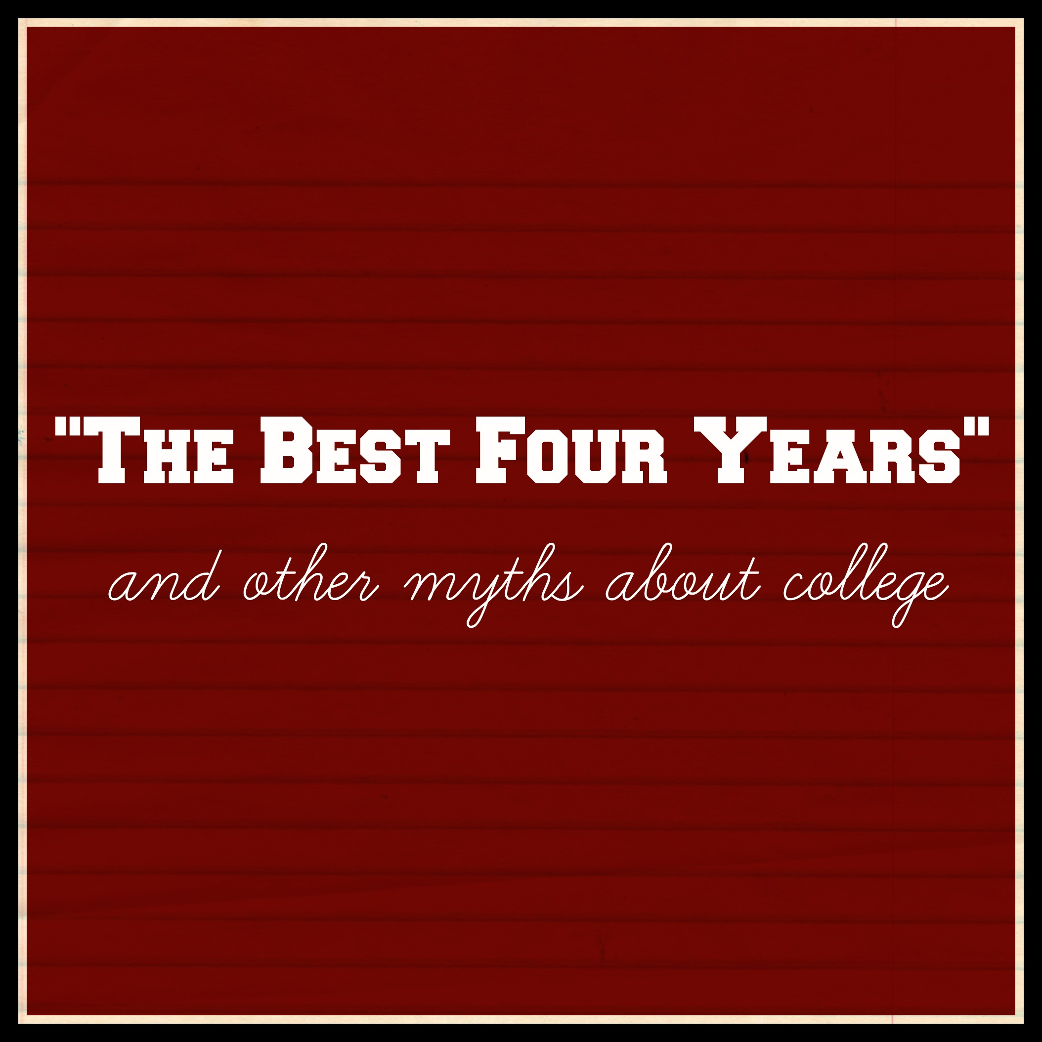 the best four years of your life and other myths about college the best four years 3